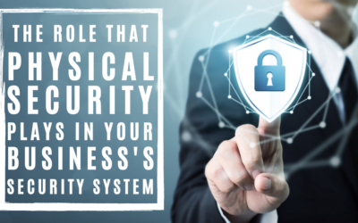 The Role That Physical Security Plays in Your Business's Security System