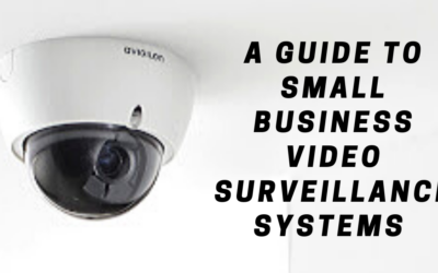A Guide to Small Business Video Surveillance Systems